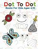 Dot To Dot Books For Kids Ages 4-10: Follow The Dots Connect the Dots Book for Kids, Challenging and Fun Dot to Dot Puzzles Extreme Fun, Relaxing ... Flowers, Spaceship, cartoon, Fruits & More