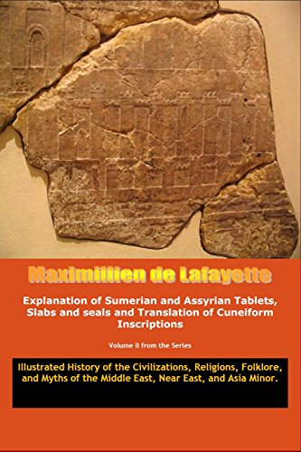 Vol.2. Explanation of Sumerian and Assyrian Tablets, Slabs and seals and Translation of Cuneiform Inscriptions. (Illustrated History of the Civilizations, ... East, and Asia Minor.) (English Edition)