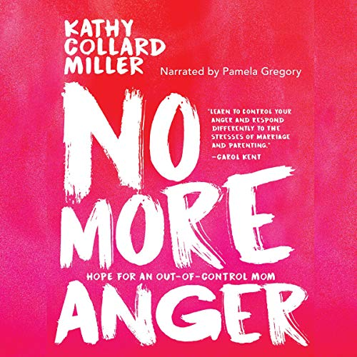 No More Anger: Hope for an Out-of-Control Mom