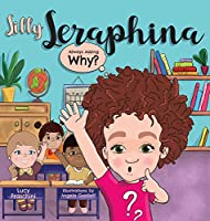 Silly Seraphina: Always Asking Why?