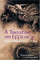 A Treatise on Efficacy: Between Western and Chinese Thinking by Francois Jullien(2004-04-30)