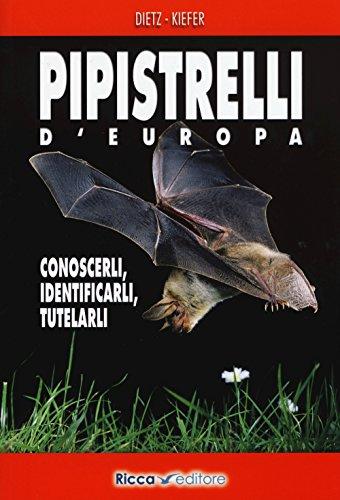 Pipistrelli d'Europa. Conoscerli, identificarli, tutelarli