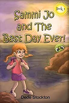 Sammi Jo and the Best Day Ever! (Sammi Jo Adventure Series Book 1) by [Dede Stockton]
