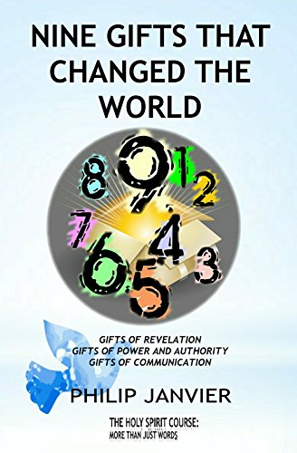 Nine Gifts That Changed The World: Gifts of Revelation, Gifts of Power and Authority, Gifts of Communication (The Holy Spirit Course Book 3) (English Edition)