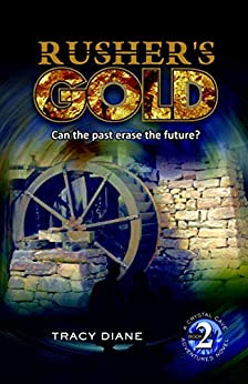 Rusher's Gold: Can the past erase the future? (Crystal Cave Adventures Book 2) by [Tracy Diane]