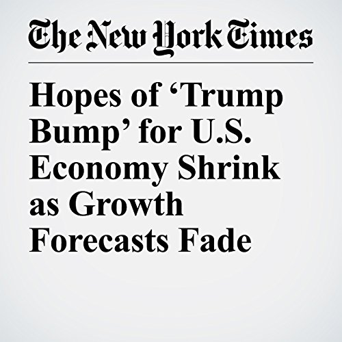 Hopes of 'Trump Bump' for U.S. Economy Shrink as Growth Forecasts Fade copertina