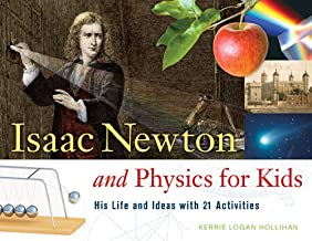 Isaac Newton and Physics for Kids: His Life and Ideas with 21 Activities (For Kids series) (English Edition)