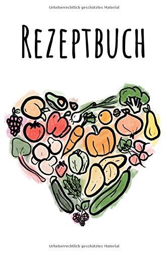 Rezeptbuch: Meine besten Rezepte - Ein Rezeptbuch zum Selberschreiben in A5 (15,24 cm x 22,86 cm) - Ein Kochbuch oder Backbuch zum selbst Gestalten ... (Rezeptbücher zum selber Schreiben)