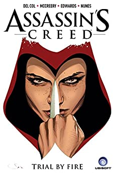 Assassin's Creed: Trial By Fire Vol. 1 by [Anthony Del Col, Conor McCreery, Neil Edwards, Ivan Nunes]