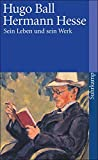 Hermann Hesse: Sein Leben und sein Werk (suhrkamp taschenbuch) - Hugo Ball