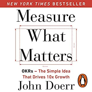 Measure What Matters     OKRs: The Simple Idea That Drives 10x Growth              By:                                                                                                                                 John Doerr                               Narrated by:                                                                                                                                 Jini Kim,                                                                                        Susan Wojcicki,                                                                                        Alex Garden,                   and others                 Length: 7 hrs and 56 mins     79 ratings     Overall 4.6