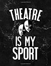 Theatre Notebook: Theater is My Sport, Funny Actor Gifts for Director, Acting Thespian, Blank Lined 8.5X11 Composition Book