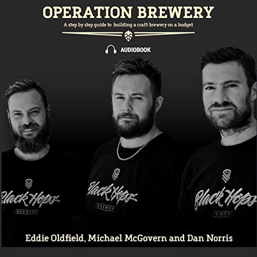 Operation Brewery     A Step-by-Step Guide to Building a Brewery on a Budget              By:                                                                                                                                 Dan Norris,                                                                                        Eddie Oldfield,                                                                                        Mike McGovern                               Narrated by:                                                                                                                                 Dan Norris                      Length: 3 hrs and 51 mins     4 ratings     Overall 5.0
