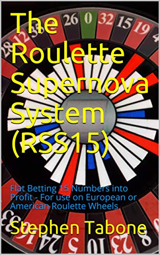 The Roulette Supernova System (RSS15): Flat Betting 15 Numbers into Profit - For use on European or American Roulette Wheels (English Edition)
