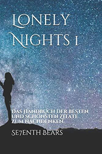 Lonely Nights 1: Das Handbuch der besten und schönsten Zitate zum Nachdenken.