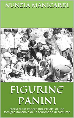 FIGURINE PANINI: storia di un impero industriale, di una famiglia italiana e di un fenomeno di costume