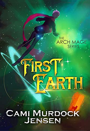 First Earth: A Clean Teen Fantasy Adventure (Arch Mage Series Book 1)