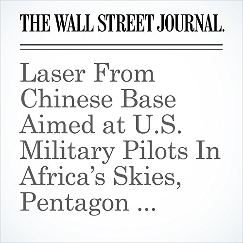 Laser From Chinese Base Aimed at U.S. Military Pilots In Africa's Skies, Pentagon Charges audiobook cover art
