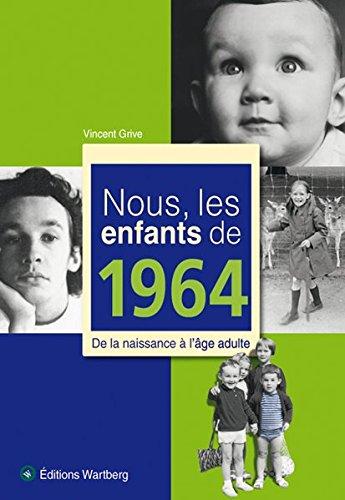 Nous, les enfants de 1964 : De la naissance à l'âge adulte
