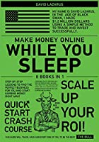 Make Money Online While You Sleep [8 in 1]: Step-by-Step Lessons to Find the Perfect Business for You and Start Earning Money Right Away