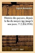 Histoire Des Paysans, Depuis La Fin Du Moyen Age Jusqu'a Nos Jours. T 2 (Ed.1856) (French Edition)
