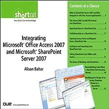 Integrating Microsoft Office Access 2007 and Microsoft SharePoint Server 2007 (Digital Short Cut) (English Edition)