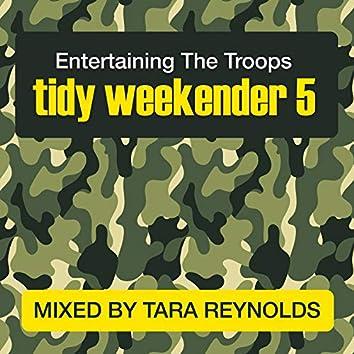 Tidy Weekender 5: Entertaining The Troops