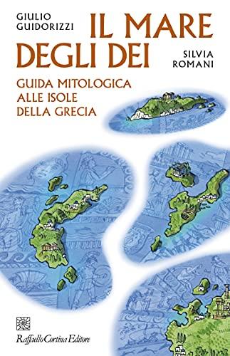 Il mare degli dei: Guida mitologica alle isole della Grecia (Italian Edition)