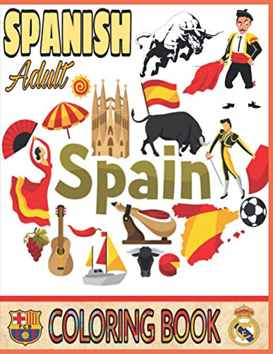Spanish Coloring Book Adult: Flamingo Dancer, Soccer Players Ramos Messi, Princess Sofia, Bullfighter, Madrid Plaza Mayor, Barcelona Cathedral, Christopher Columbus and Color More!!!