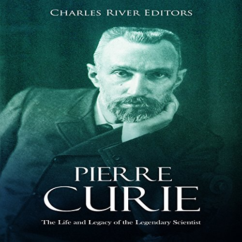 Couverture de Pierre Curie: The Life and Legacy of the Legendary Scientist
