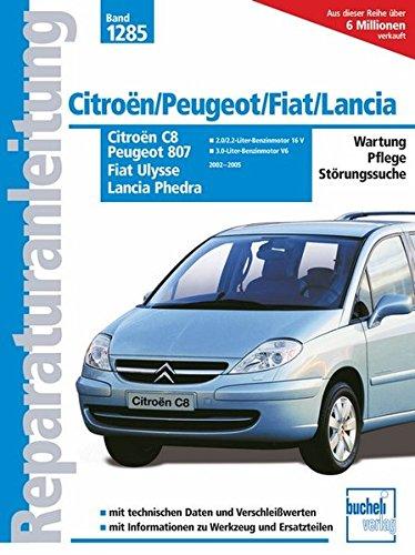Citroën C8 / Peugeot 807 / Fiat Ulysse / Lancia Phedra: 2002 bis 2005. Wartung - Pflege - Störungssuche. Mit technischen Daten und Verschleißwerten. Informationen zu Werkzeug und Ersartzteilen