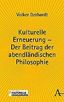 Kulturelle Erneuerung - Der Beitrag Der Abendlandischen Philosophie