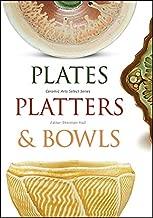 Plates, Platters, and Bowls (Ceramic Arts Select)