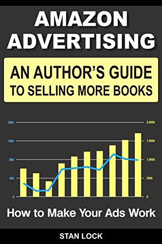Amazon Advertising: An Author\'s Guide to Selling More Books - How to Make Your Ads Work