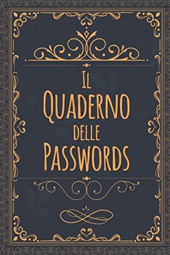 Il Quaderno Delle Password: Per conservare tutte le tue password Per Smemorati in un utile taccuino, diario con pagine in ordine alfabetico per ... tuoi account internet su tutti i siti web.