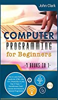 Computer Programming for Beginners [7 in 1]: How to Learn Python, JavaScript, HTML, CSS, C++, C# and SQL in Less than 21 Days. 7 Revolutionary Crash Courses from Novice to Advance Programmer (Computer Programming Crash Course)