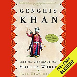 Genghis Khan and the Making of the Modern World                   Written by:                                                                                                                                 Jack Weatherford                               Narrated by:                                                                                                                                 Jonathan Davis,                                                                                        Jack Weatherford                      Length: 14 hrs and 20 mins     87 ratings     Overall 4.7