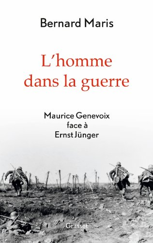 L'homme dans la guerre : Maurice Genevoix face à Ernst Jünger (Documents Français)