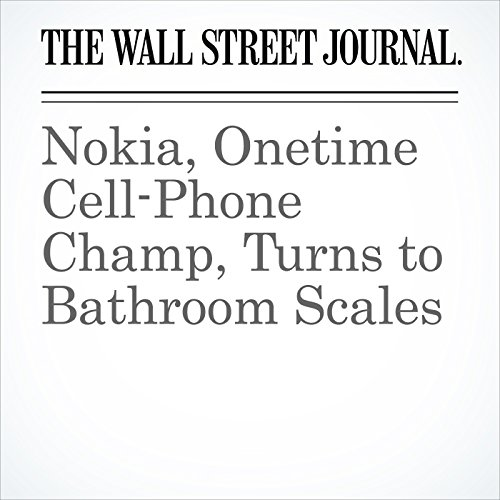 Nokia, Onetime Cell-Phone Champ, Turns to Bathroom Scales copertina
