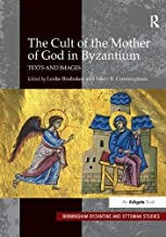 The Cult of the Mother of God in Byzantium: Texts and Images (Birmingham Byzantine and Ottoman Studies)