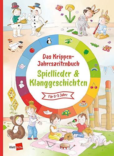 Das Krippen-Jahreszeitenbuch Spiellieder & Klanggeschichten: für 0-3 Jahre