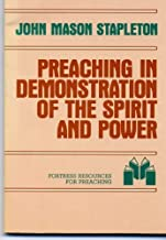Preaching in Demonstration of the Spirit and Power (Fortress resources for preaching) by John Mason Stapleton (1988-02-03)
