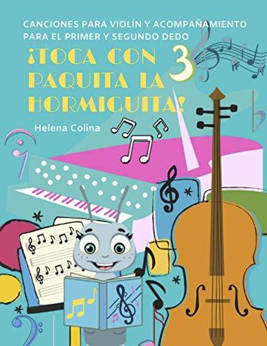 Canciones para violín y acompañamiento para el primer y segundo dedo: ¡Toca con Paquita la Hormiguita! 3