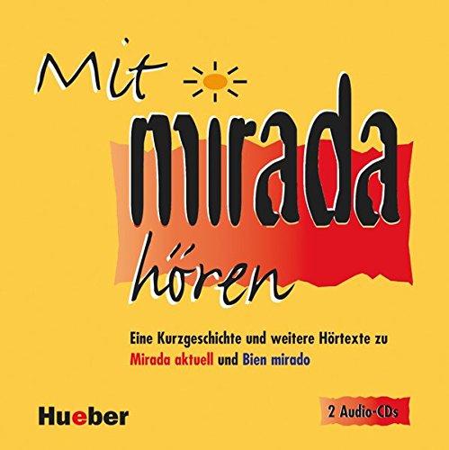 Mit Mirada hören: Eine Kurzgeschichte und weitere Hörtexte zu »Mirada aktuell« und »Bien mirado« / Mit Mirada hören – 2 Audio-CDs