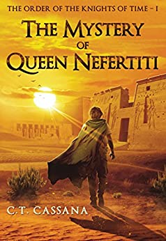 The mystery of Queen Nefertiti (Charlie Wilford and the Order of the Knights of Time - I Book 1) by [C.T. Cassana]