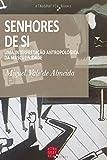 Senhores de Si: Uma interpretação antropológica da masculinidade (Portuguese Edition)