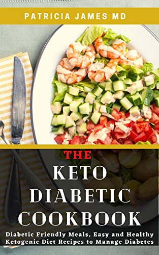 THE KETO DIABETIC COOKBOOK: Diabetic Friendly Meals, Easy and Healthy Ketogenic Diet Recipes to Manage Diabetes