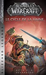 World of Warcraft - Le Cycle de la haine (NED) de Keith R. A. DeCandido