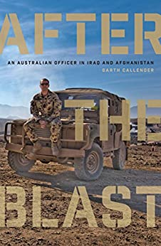 After the Blast: An Australian Officer in Iraq and Afghanistan by [Garth Callender]