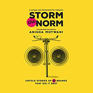 Storm the Norm     Untold Stories of 20 Brands That Did It Best              Written by:                                                                                                                                 Anisha Motwani                               Narrated by:                                                                                                                                 Deepti Gupta                      Length: 9 hrs and 22 mins     1 rating     Overall 2.0